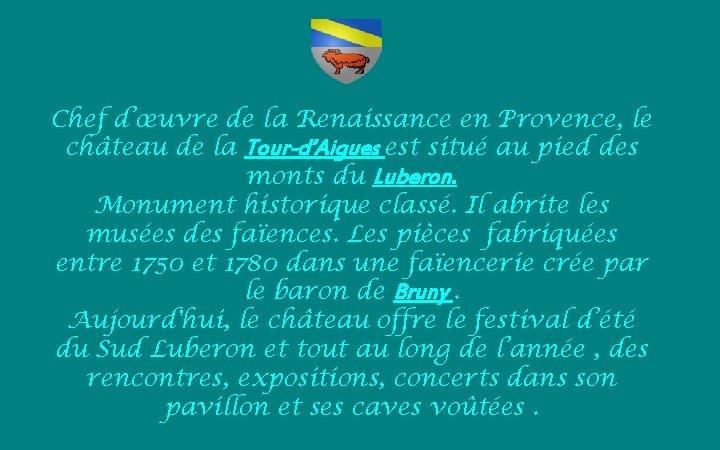 Chef d'œuvre de la Renaissance en Provence, le château de la Tour-d'Aigues est situé