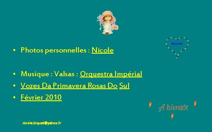 • Photos personnelles : Nicole • Musique : Valsas : Orquestra Impérial •