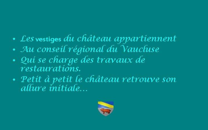 • Les vestiges du château appartiennent • Au conseil régional du Vaucluse •