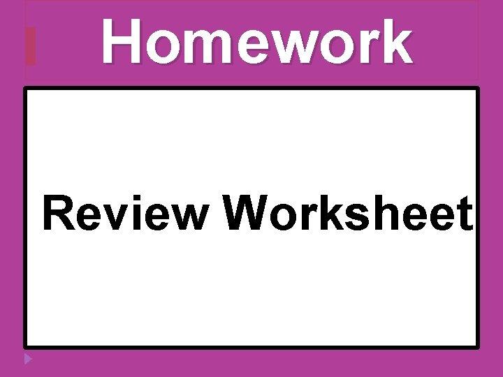 Homework Review Worksheet