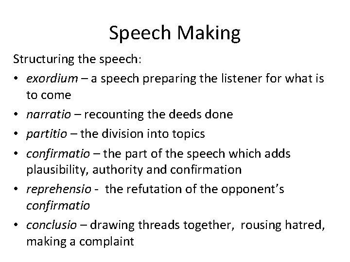 Speech Making Structuring the speech: • exordium – a speech preparing the listener for
