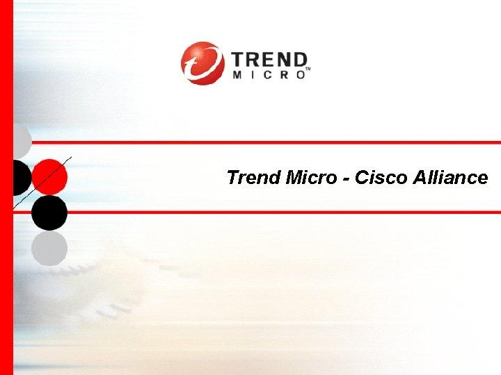Trend Micro - Cisco Alliance