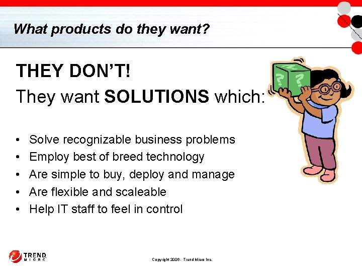 What products do they want? THEY DON'T! They want SOLUTIONS which: • • •