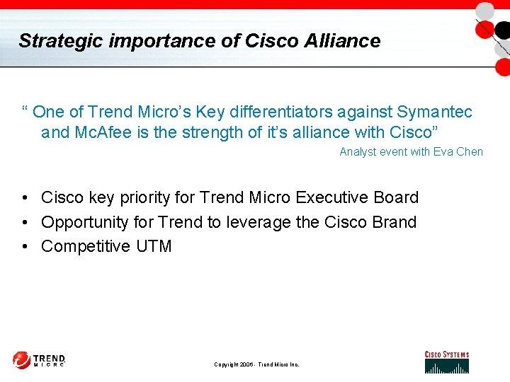 "Strategic importance of Cisco Alliance "" One of Trend Micro's Key differentiators against Symantec"