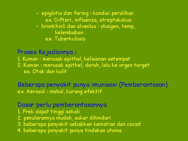 - epiglotis dan faring : kondisi peralihan ex. Difteri, influenza, streptokokus - bronkhioli dan