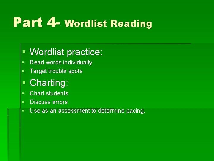 Part 4 - Wordlist Reading § Wordlist practice: § Read words individually § Target