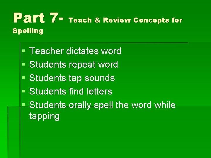 Part 7 - Teach & Review Concepts for Spelling § § § Teacher dictates