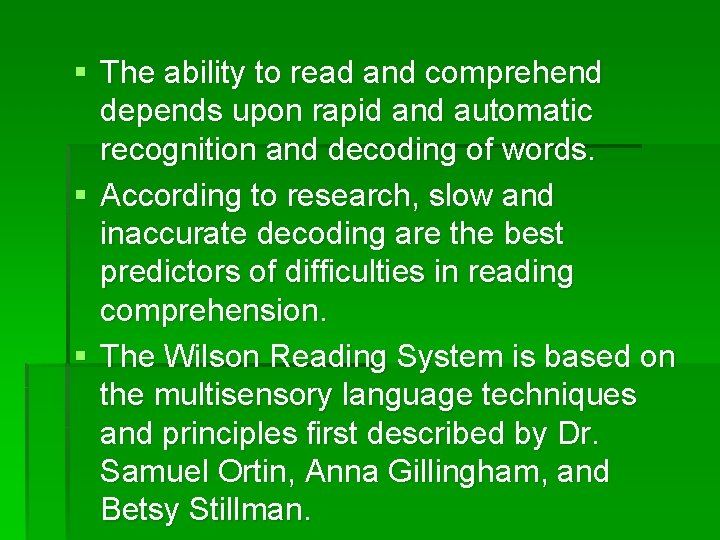§ The ability to read and comprehend depends upon rapid and automatic recognition and