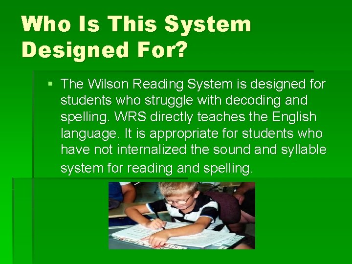 Who Is This System Designed For? § The Wilson Reading System is designed for