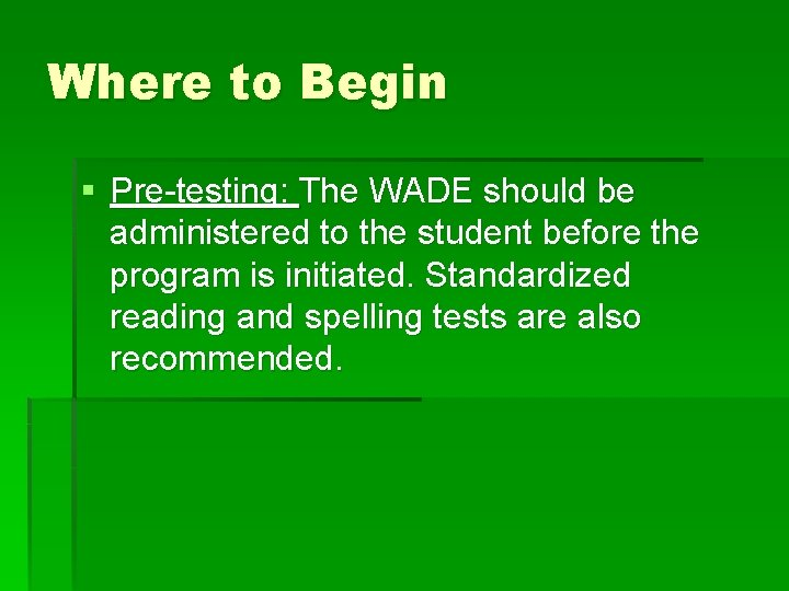 Where to Begin § Pre-testing: The WADE should be administered to the student before