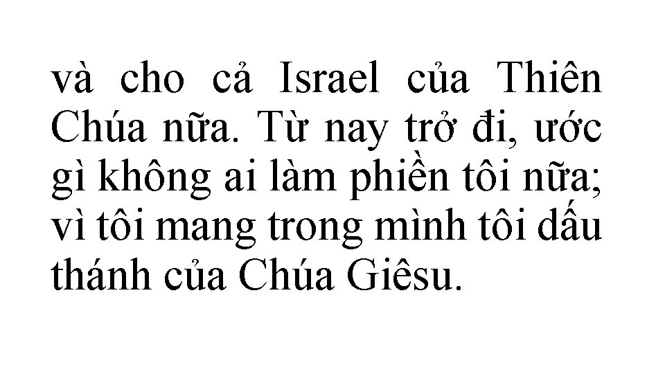 và cho cả Israel của Thiên Chúa nữa. Từ nay trở đi, ước gì