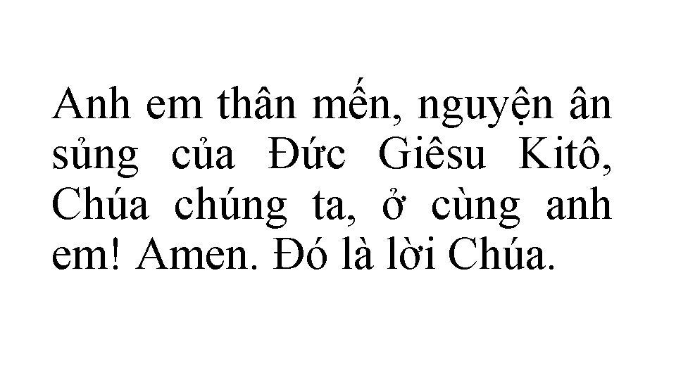 Anh em thân mến, nguyện ân sủng của Ðức Giêsu Kitô, Chúa chúng ta,