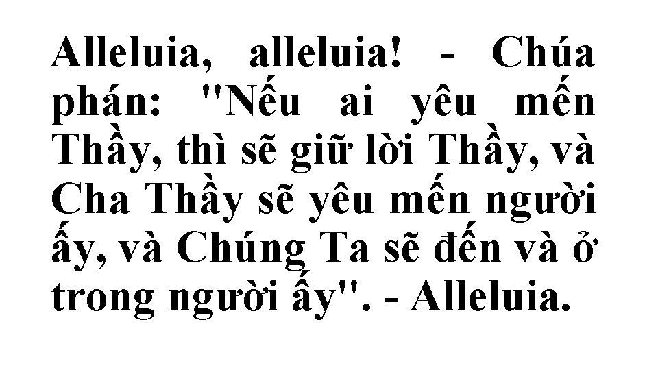 "Alleluia, alleluia! - Chúa phán: ""Nếu ai yêu mến Thầy, thì sẽ giữ lời"