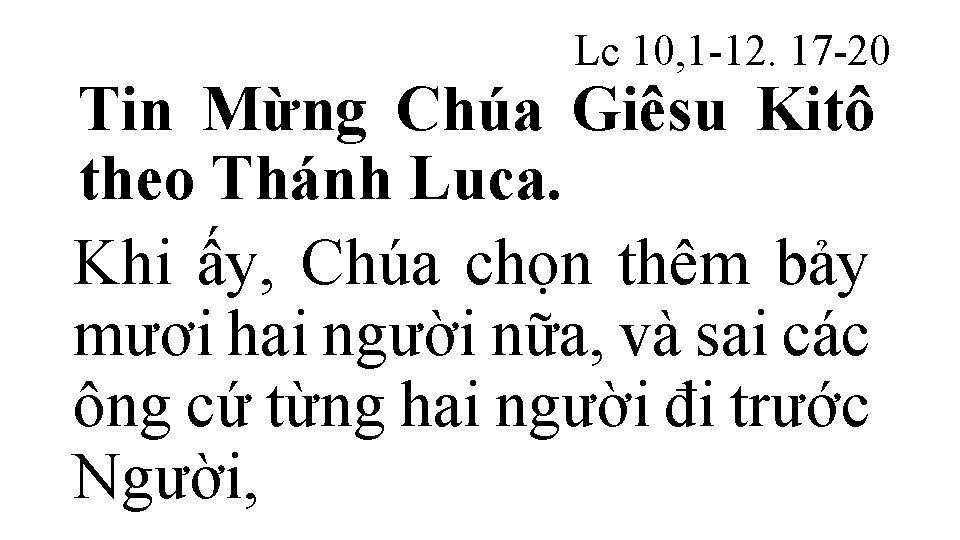 Lc 10, 1 -12. 17 -20 Tin Mừng Chúa Giêsu Kitô theo Thánh Luca.