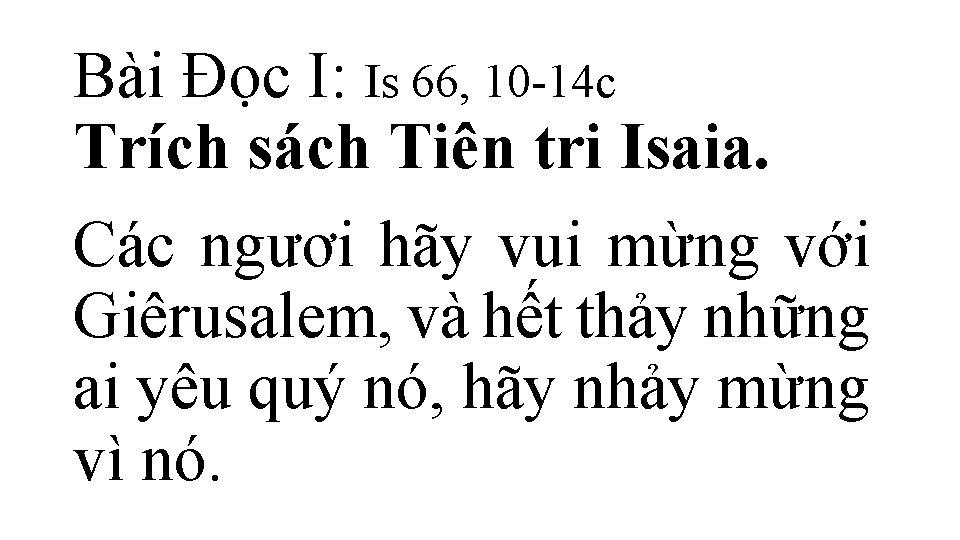 Bài Ðọc I: Is 66, 10 -14 c Trích sách Tiên tri Isaia. Các