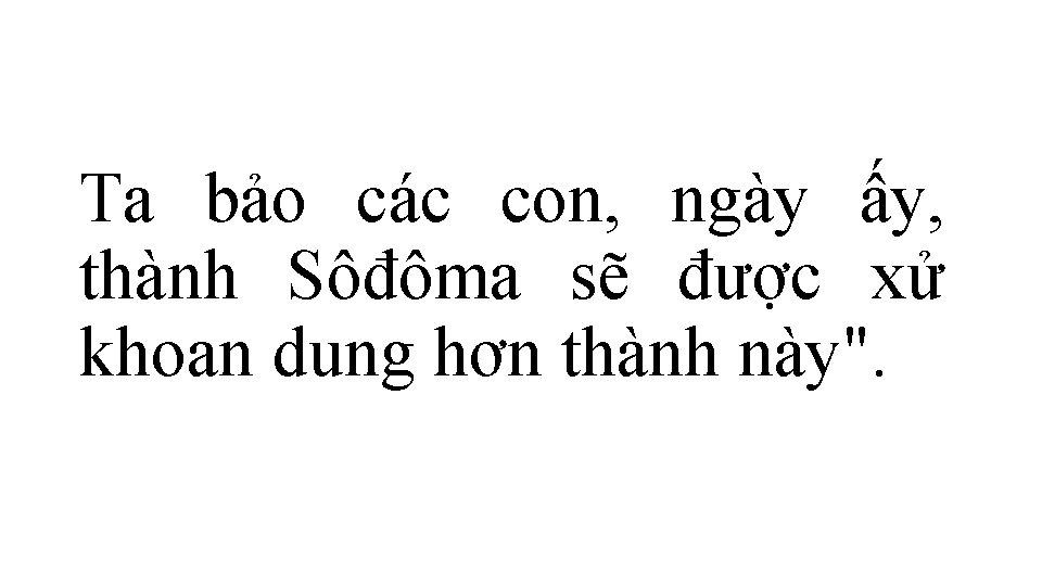 Ta bảo các con, ngày ấy, thành Sôđôma sẽ được xử khoan dung hơn