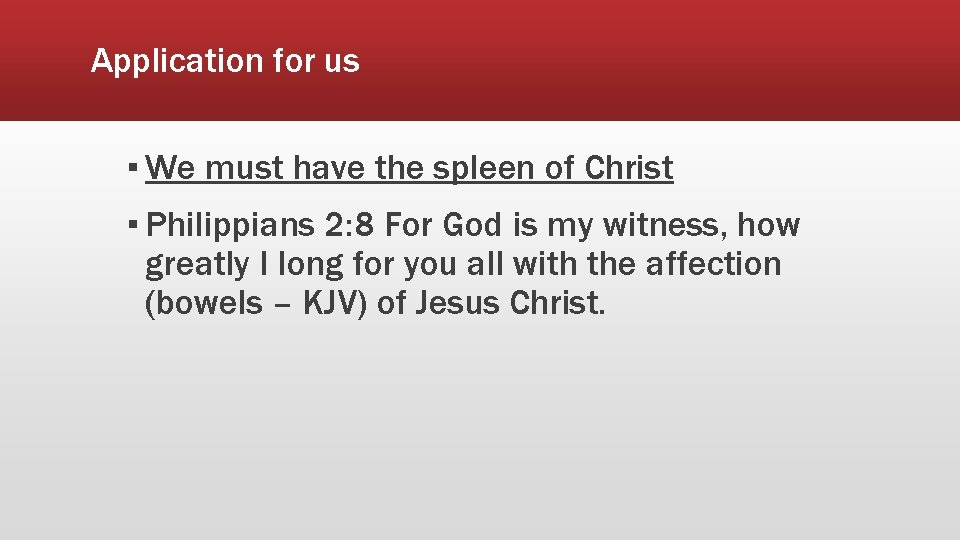 Application for us ▪ We must have the spleen of Christ ▪ Philippians 2: