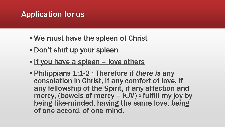 Application for us ▪ We must have the spleen of Christ ▪ Don't shut