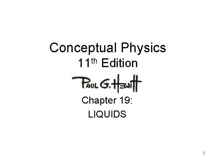 Conceptual Physics 11 th Edition Chapter 19: LIQUIDS 1