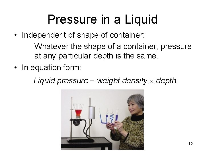 Pressure in a Liquid • Independent of shape of container: Whatever the shape of
