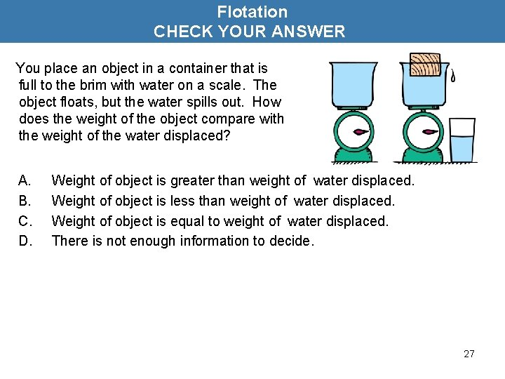 Flotation CHECK YOUR ANSWER You place an object in a container that is full