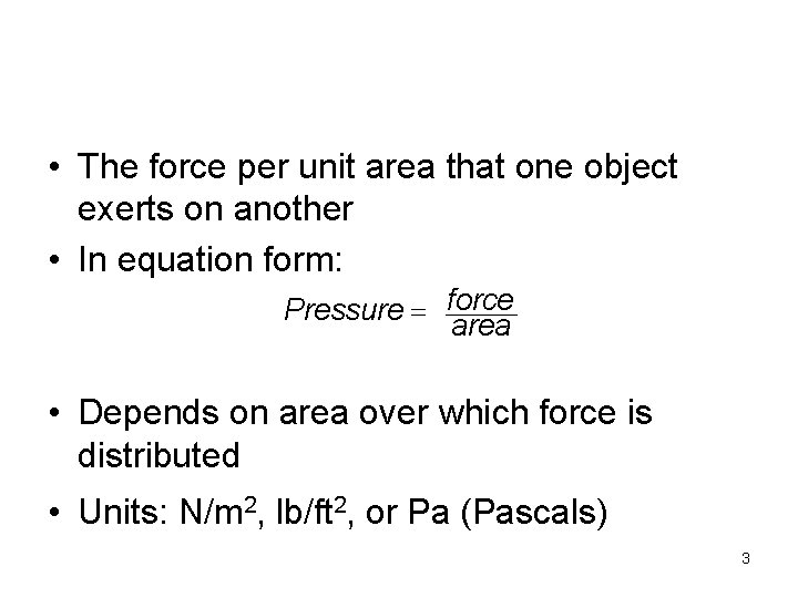 • The force per unit area that one object exerts on another •