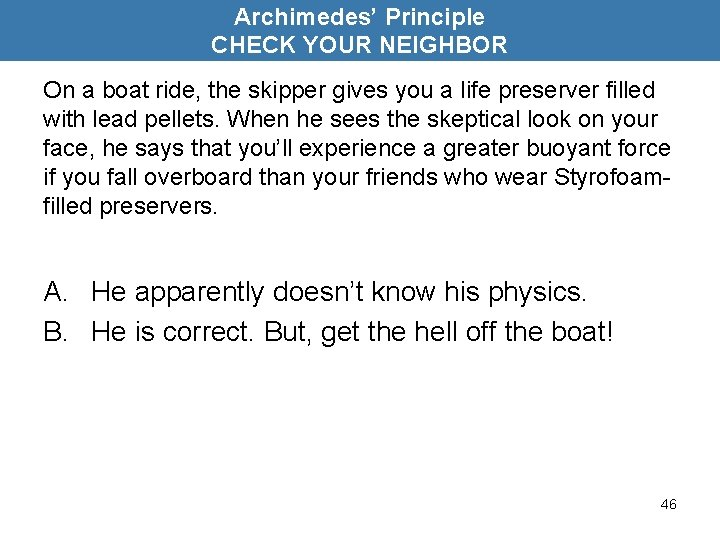 Archimedes' Principle CHECK YOUR NEIGHBOR On a boat ride, the skipper gives you a
