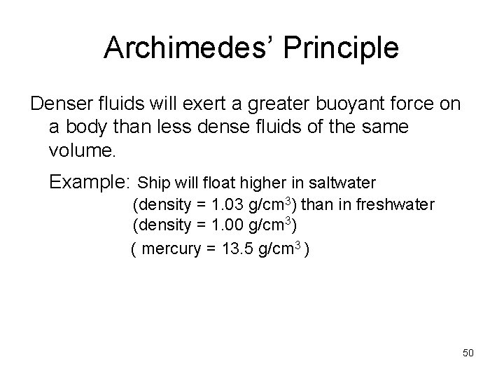 Archimedes' Principle Denser fluids will exert a greater buoyant force on a body than