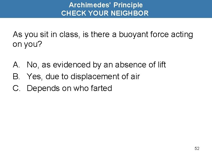 Archimedes' Principle CHECK YOUR NEIGHBOR As you sit in class, is there a buoyant