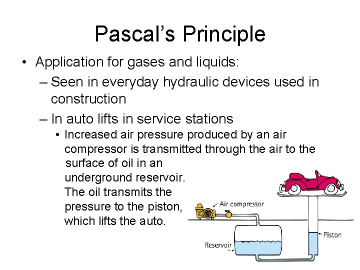 Pascal's Principle • Application for gases and liquids: – Seen in everyday hydraulic devices