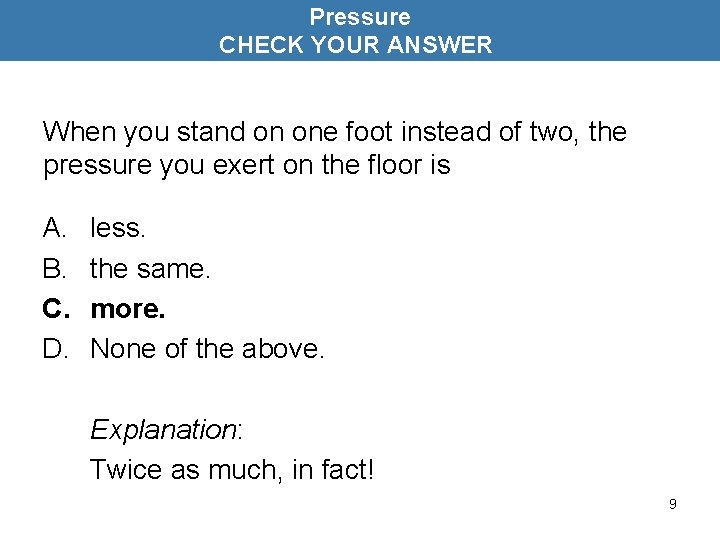 Pressure CHECK YOUR ANSWER When you stand on one foot instead of two, the