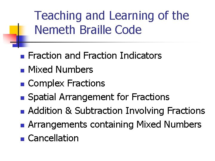 Teaching and Learning of the Nemeth Braille Code n n n n Fraction and