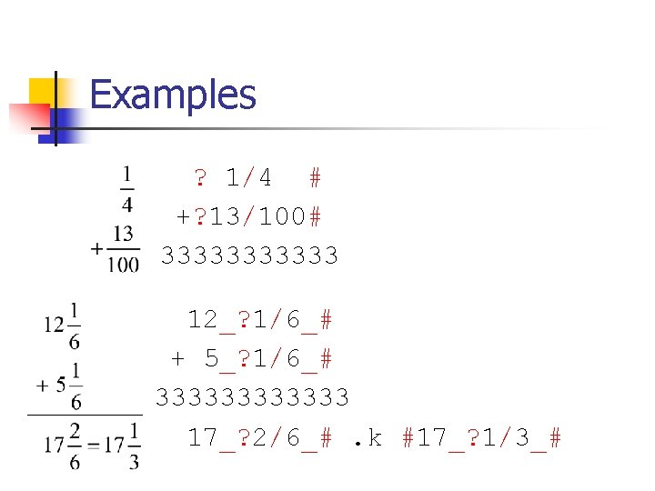 Examples of fraction addition and subtraction ? 1/4 # +? 13/100# 333333 12_? 1/6_#