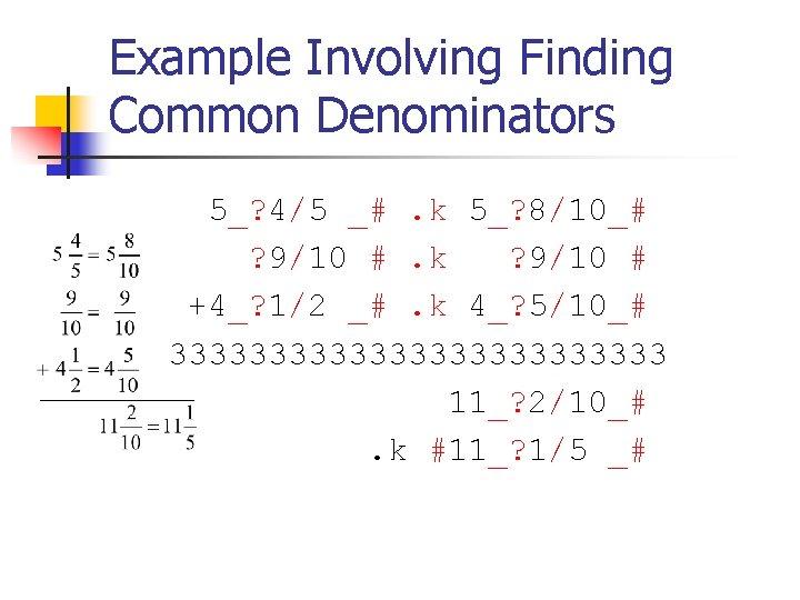 Example Involving Finding Common Denominators 5_? 4/5 _#. k 5_? 8/10_# ? 9/10 #.