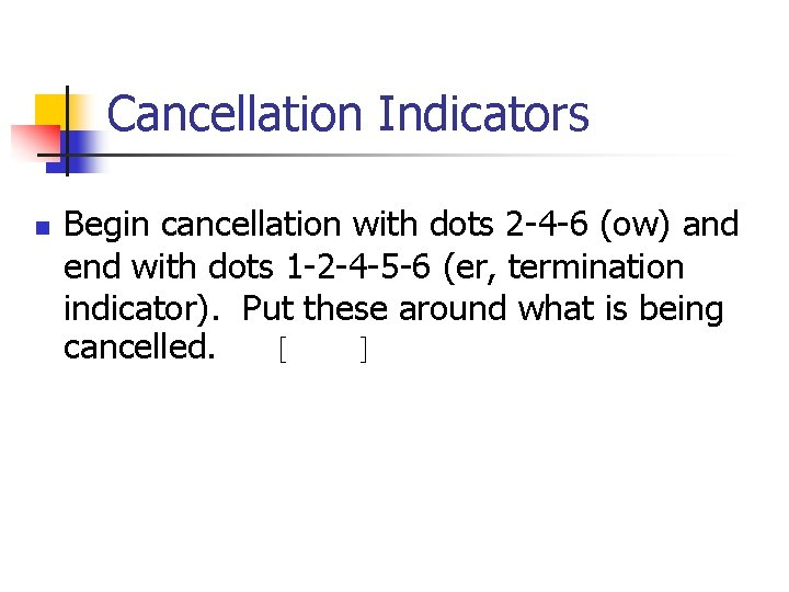 Cancellation Indicators n Begin cancellation with dots 2 -4 -6 (ow) and end with