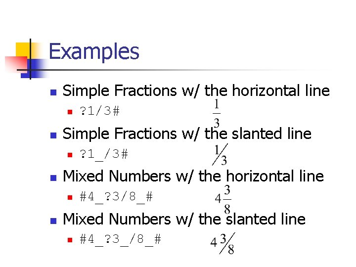 Examples n Simple Fractions w/ the horizontal line n n Simple Fractions w/ the