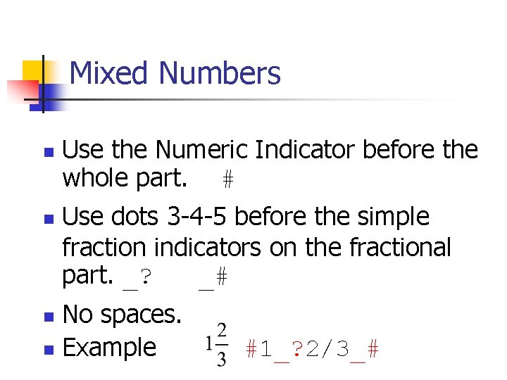 Mixed Numbers n n Use the Numeric Indicator before the whole part. # Use