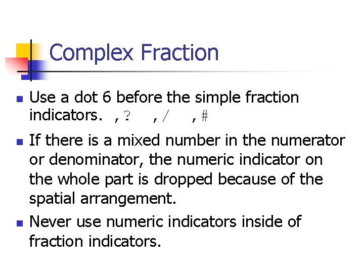 Complex Fraction n Use a dot 6 before the simple fraction indicators. , ?