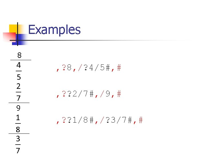 Examples of complex fractions 8 , ? 8, /? 4/5#, # , ? ?