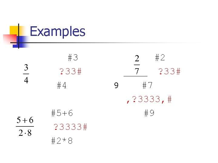 Examples #3 ? 33# #4 #5+6 ? 3333# #2*8 of spatial arrangement #2 ?