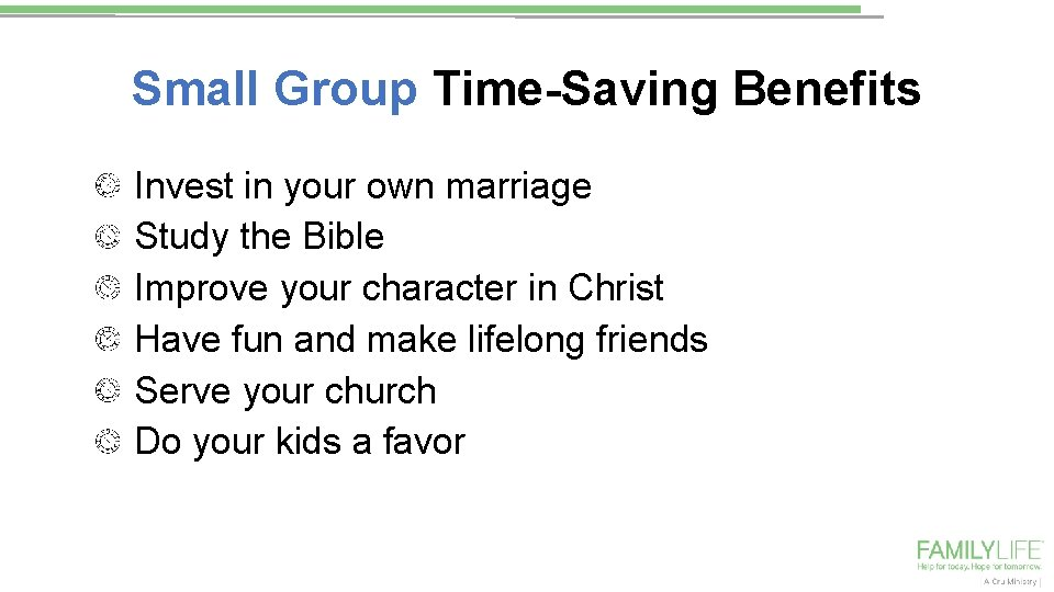 Small Group Time-Saving Benefits Invest in your own marriage Study the Bible Improve your