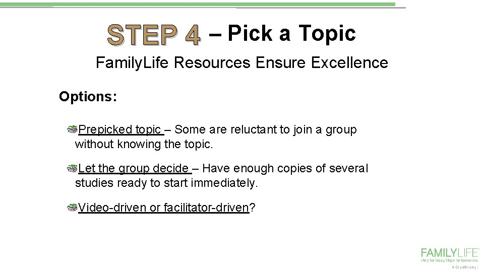 STEP 4 – Pick a Topic Family. Life Resources Ensure Excellence Options: Prepicked topic