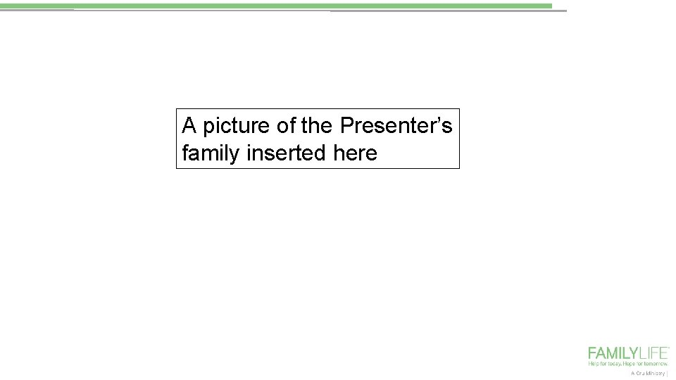 A picture of the Presenter's family inserted here