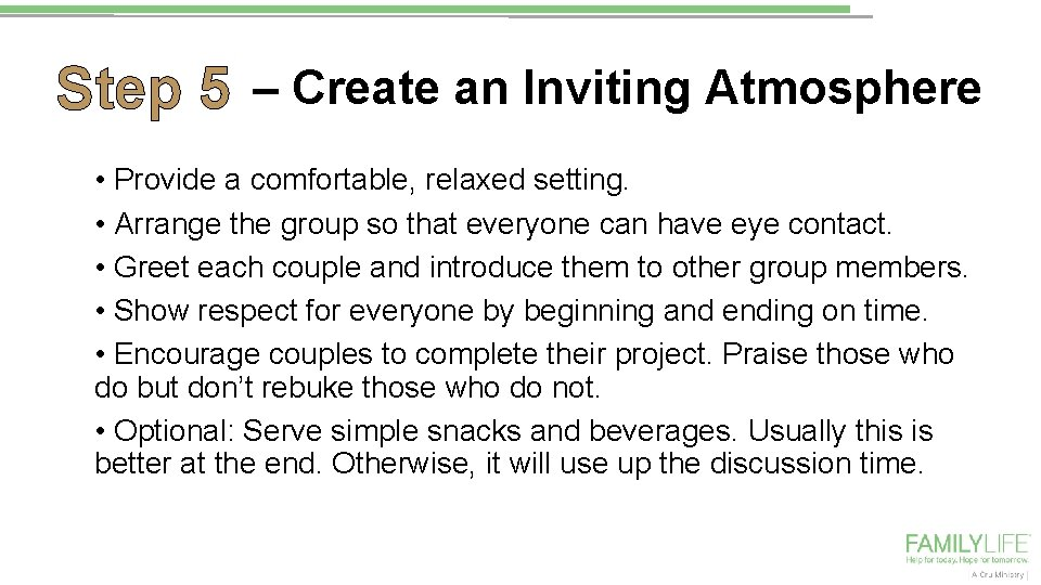 Step 5 – Create an Inviting Atmosphere • Provide a comfortable, relaxed setting. •