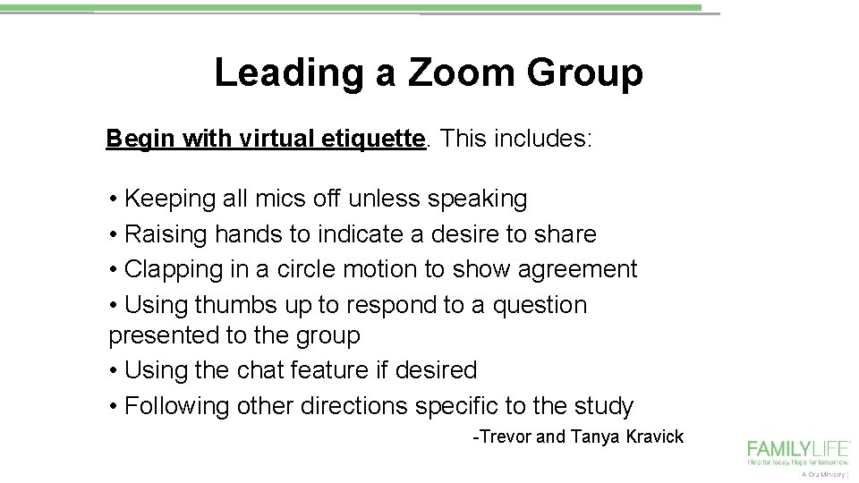 Leading a Zoom Group Begin with virtual etiquette. This includes: • Keeping all mics