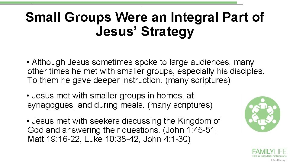 Small Groups Were an Integral Part of Jesus' Strategy • Although Jesus sometimes spoke