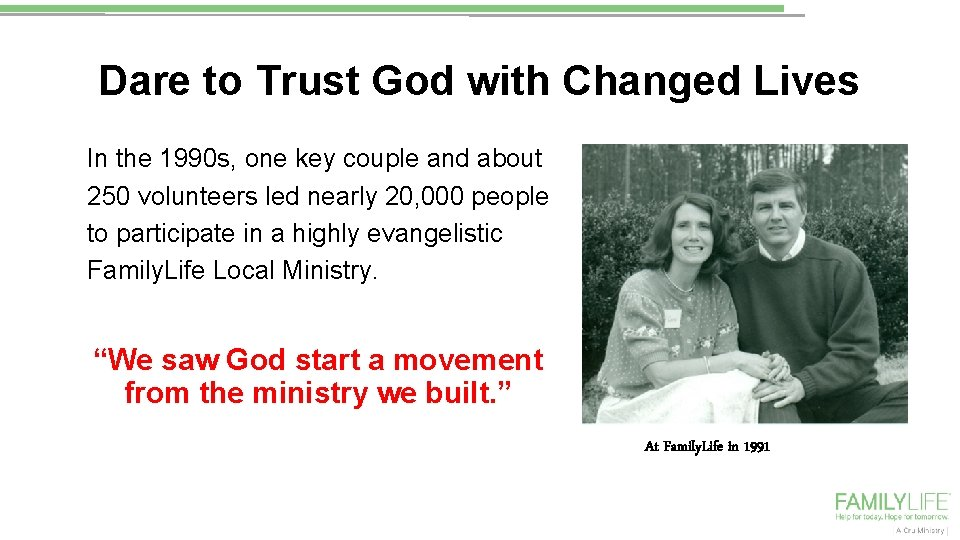 Dare to Trust God with Changed Lives In the 1990 s, one key couple