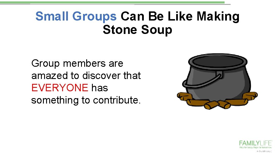 Small Groups Can Be Like Making Stone Soup Group members are amazed to discover