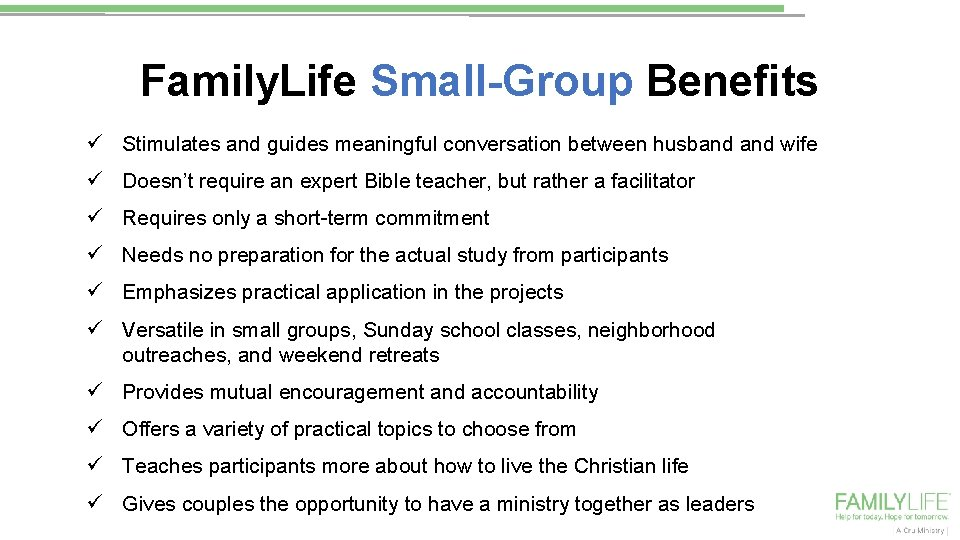 Family. Life Small-Group Benefits ü Stimulates and guides meaningful conversation between husband wife ü