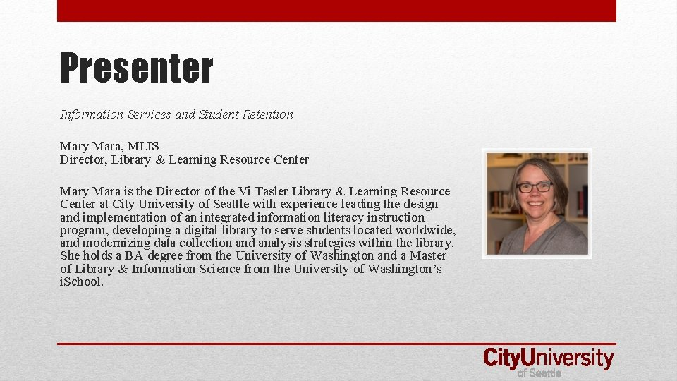 Presenter Information Services and Student Retention Mary Mara, MLIS Director, Library & Learning Resource